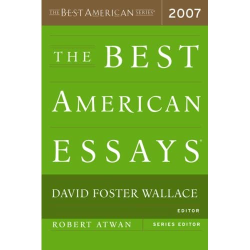 the best american essays 2007 by david foster wallace and robert atwan