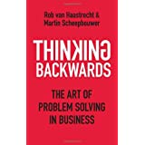 Thinking Backwards: The Art of Problem Solving in Businessby Rob van Haastrecht
