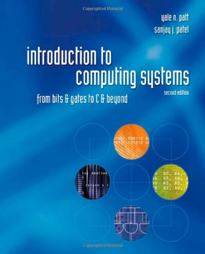 Introduction to Computing Systems: From Bits and Gates to C and Beyond, by Yale N. Patt, Sanjay J. Patel