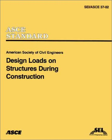 Design Loads on Structures During Construction (SEI/ASCE...