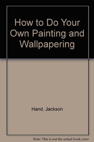 How to Do Your Own Painting and Wallpapering PDF