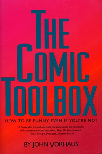 The Comic Toolbox: How to Be Funny Even If You're Not, by John Vorhaus