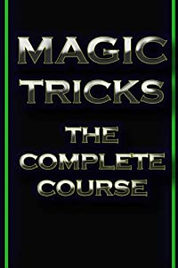 Magic Tricks : The Complete Course