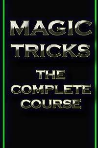 Magic Tricks : The Complete Course