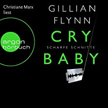 Cry Baby: Scharfe Schnitte (       UNABRIDGED) by Gillian Flynn Narrated by Christiane Marx