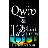 Qwip & 12 Short Stories ~ George R. Khouri
