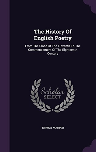 The History Of English Poetry: From The Close Of The Eleventh To The Commencement Of The Eighteenth Century