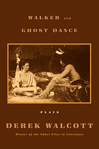Derek Walcott - Walker and The Ghost Dance: Plays