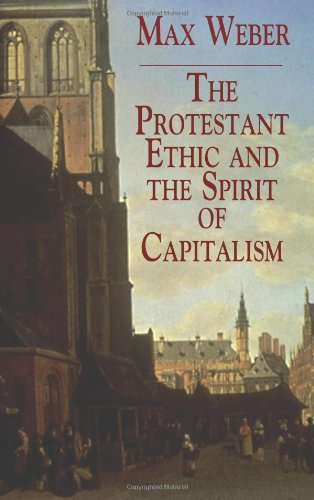 The Protestant Ethic and the Spirit of Capitalism...