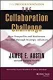 The Collaboration Challenge: How Nonprofits and Businesses Succeed Through Strategic Alliances 1st (first) Edition by Austin, James E. published by Jossey-Bass (2000)