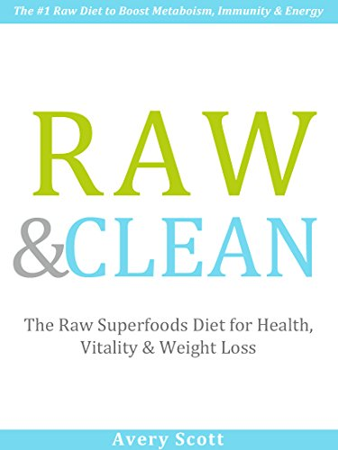 Raw & Clean: The Superfoods Diet for Health, Vitality & Weight Loss (Boost Metabolism, Energy & Immunity) by Avery Scott