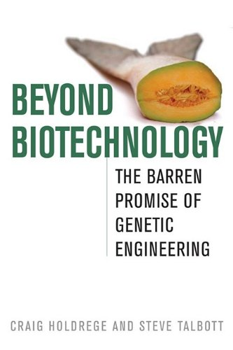 Beyond Biotechnology: The Barren Promise of Genetic Engineering (Culture of the Land)