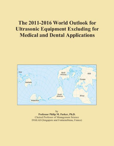 The 2011-2016 World Outlook for Ultrasonic Equipment Excluding for Medical and Dental Applications