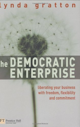 The Democratic Enterprise:Liberating your Business with Freedom,      Flexibility and Commitment: Liberating Your Business with Individual Freedom and Shared Purpose (Financial Times Series)