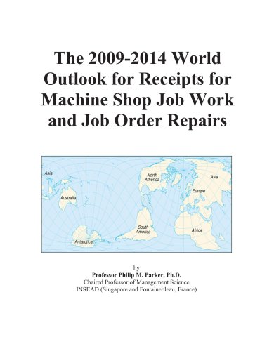 The 2009-2014 World Outlook for Receipts for Machine Shop Job Work and Job Order Repairs