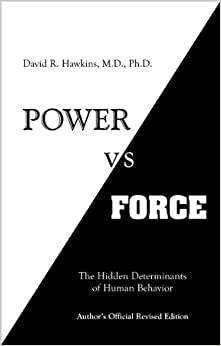 power vs force the hidden determinants of human behavior david r hawkins m d ph d. Black Bedroom Furniture Sets. Home Design Ideas