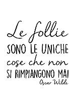 Ambiance-sticker Vinilo Decorativo Le Follie Sono Le Uniche Cose Che Non Si Rimpiangono Mai Oscar Wilde