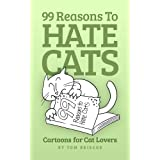 99 Reasons to Hate Cats: Cartoons for Cat Lovers ~ Tom Briscoe