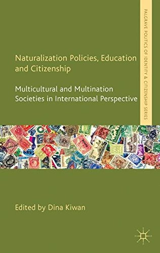 Naturalization Policies, Education and Citizenship: Multicultural and Multi-Nation Societies in International Perspectiv