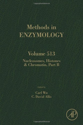 Nucleosomes, Histones & Chromatin Part B, Volume 513 (Methods In Enzymology)
