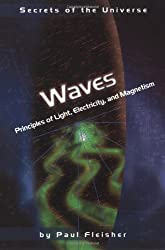Waves: Principles of Light, Electricity, and Magnetism (Secrets of the Universe)