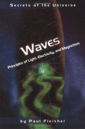 Waves: Principles of Light, Electricity, and Magnetism ...