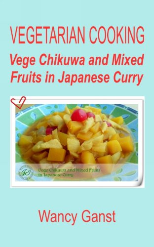 Vegetarian Cooking: Vege Chikuwa And Mixed Fruits In Japanese Curry (Vegetarian Cooking - Vege Seafood Book 76) front-470998