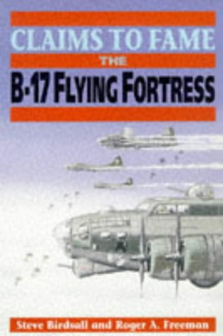 Claims to Fame: The B-17 Flying Fortress