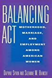 Balancing Act: Motherhood, Marriage, and Employment Among American Women (0871548151) by Spain, Daphne