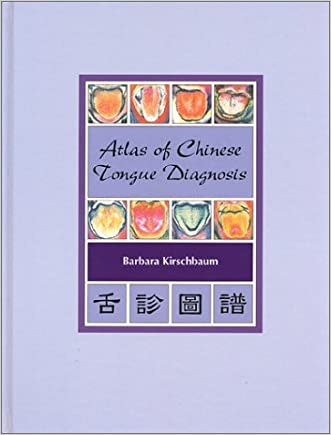 Atlas of Chinese Tongue Diagnosis, Vol. 1 written by Barbara Kirschbaum
