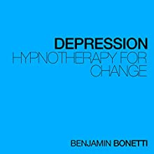 Depression - Hypnotherapy For Change  by Benjamin P Bonetti Narrated by Benjamin P Bonetti