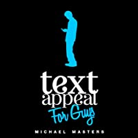 TextAppeal for Guys!: The Ultimate Texting Guide (       UNABRIDGED) by Michael Masters Narrated by R. C. Bray