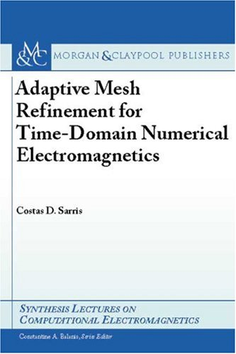 Adaptive Mesh Refinement For Time-Domain Numerical Electromagnetics (Synthesis Lectures On Computational Electromagnetics)