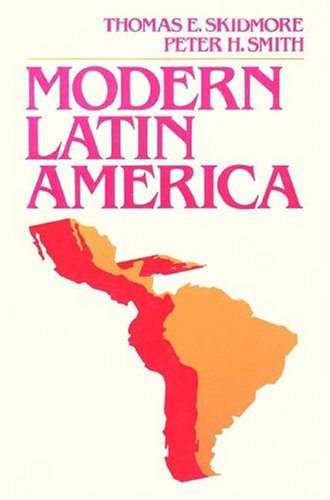 Modern Latin America, THOMAS E. SKIDMORE, PETER H. SMITH