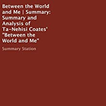 Summary and Analysis of Ta-Nehisi Coates' Between the World and Me Audiobook by  Summary Station Narrated by Jim Vann