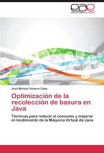 Optimizacion de la recoleccion de basura en Java: Tecnicas para reducir el consumo y mejorar el rendimiento de la Maquina Virtual de Java  [Velasco Cabo, Jose Manuel] (Tapa Blanda)