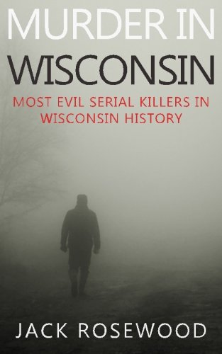 Murder In Wisconsin: Most Evil Serial Killers In Wisconsin History