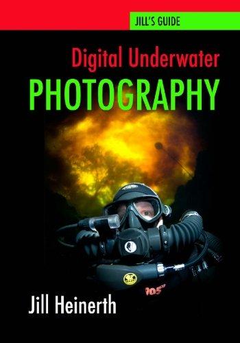 Digital Underwater Photography: Jill Heinerth's Guide to Digital Underwater Photography: Volume 1
