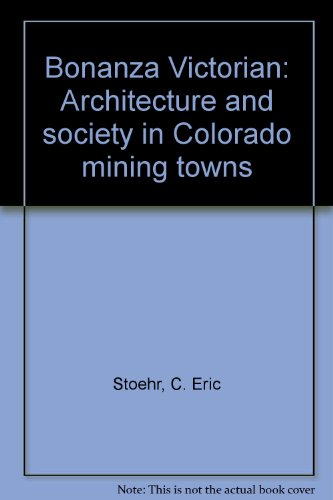 bonanza-victorian-architecture-and-society-in-colorado-mining-towns