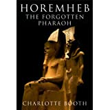 Horemheb: The Forgotten Pharaohby Charlotte Booth
