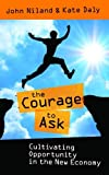 The Courage to Ask: Cultivating Opportunity in the New Economy (0957249306) by Niland, John