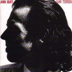 HIATT JOHN-SLOW TURNING