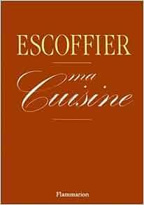 Ma cuisine a auguste escoffier 9782082000932 amazon for Auguste escoffier ma cuisine book