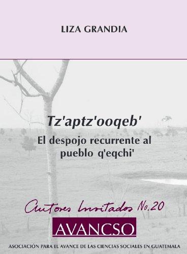Tz'Aptz'Ooqeb: El Despojo Recurrente Al Pueblo Q'Eqchi'