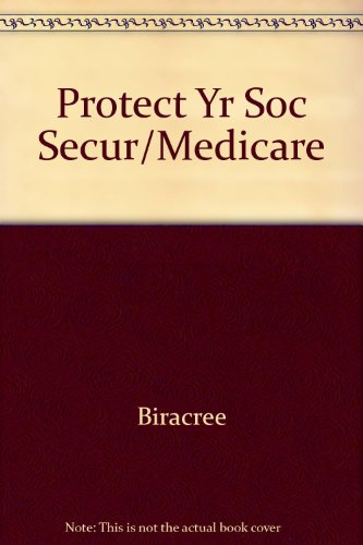 Protect Your Social Security, Medicare, and Pension Benefits, Biracree, Tom; Biracree, Nancy