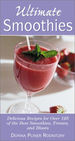 Ultimate Smoothies: Delicious Recipes For Over 125 Of The Best Smoothies, Freezes, And Blasts front-924008
