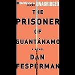 The Prisoner of Guantánamo   Dan Fesperman