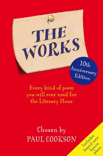 The Works: Every Poem You Will Ever Need At School: Every Kind of Poem You Will Ever Need for the Literacy Hour