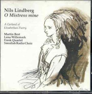 O Mistress Mine - A Garland of Elizabethan Poetry (Bluebell) by Nils Lindberg, Martin Best, Lena Willemark, Fresk Quartet and Swedish Radio Choir