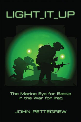 Light It Up: The Marine Eye for Battle in the War for Iraq, by John Pettegrew
